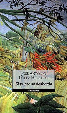 El punto se desborda (Narrativa Idea) eBook: José Antonio López Hidalgo: Amazon.es: Tienda Kindle