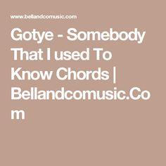 Gotye - Somebody That I used To Know Chords | Bellandcomusic.Com