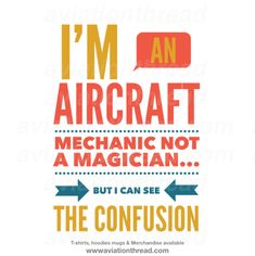 A cool fun bit of aviation humor available on T-Shirts. Hoodies, mugs and other merchandise for aircraft mechanics technicians and all who work in hangars and airports on or around aircraft Aviation Mechanic, Aviation Humor, Ingenieur Humor, Airports, The Magicians, Aircraft, Mugs, Hoodies, Quotes
