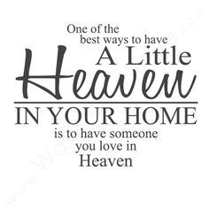 One of the best ways to have a little Heaven in your home, is to have someone you love in Heaven - Vinyl Lettering 3e