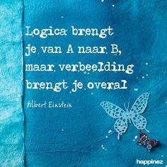 Logica brengt je van A naar B, maar verbeelding brengt je overal!  Albert Einstein #logica #verbeelding #alberteinstein #hsp Text Quotes, Words Quotes, Wise Words, Funny Quotes, Qoutes, Dutch Quotes, Images And Words, Lifestyle Quotes, Einstein Quotes