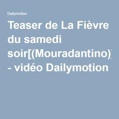 Teaser de La Fièvre du samedi soir[(Mouradantino)] - vidéo Dailymotion