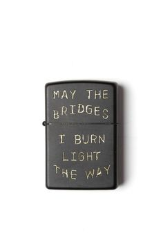 May the bridges I burn light the way. Hand-etched, matte black zippo lighter by Portland's very own Thomas Bradley. Available to ship domestically only Intj, Engraved Zippo, Below Her Mouth, The Garden Of Words, Cool Lighters, Zippo Lighter, Hand Engraving, Wise Words, Burns