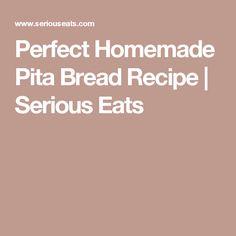 Perfect Homemade Pita Bread Recipe | Serious Eats