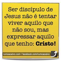 Ser discípulo de Jesus não é tentar viver aquilo que não sou, mas expressar aquilo que tenho: CRISTO!
