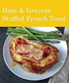 Ham and Gruyere Stuffed French Toast