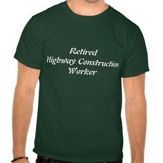 Retired Highway Construction Worker T Shirt, Hoodie Sweatshirt