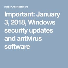 Important: January 3, 2018, Windows security updates and antivirus software