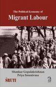 The Political Economy of Migrant Labour [Dec 01, 2009] Gopalakrishnan, Shanka]
