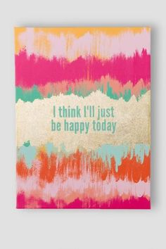 The Multi-Color Canvas I Think I'll Just Be Happy Today Wall Decor is an inspirational and fun piece that will add a touch of color to your wall! Just Be Happy, Happy Today, Just For You, Art Projects, Projects To Try, Canvas Wall Decor, Girl Wall Decor, Cute Wall Decor, Love Canvas