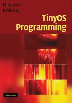 TinyOS programming / Philip Levis, David Gay. 2009.