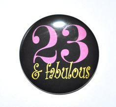 Twenty three and fabulous 23 and fabulous 23rd birthday button 23 hey i found this really awesome etsy listing at httpsetsylisting201716717twenty three and fabulous 23 and m4hsunfo