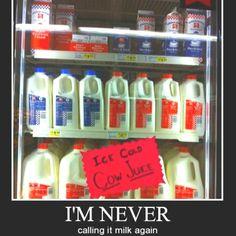 Not milk, not malk, not even mulk. COW JUICE--YOU IDIOTS