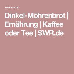 Dinkel-Möhrenbrot | Ernährung | Kaffee oder Tee | SWR.de