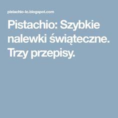 Pistachio: Szybkie nalewki świąteczne. Trzy przepisy.