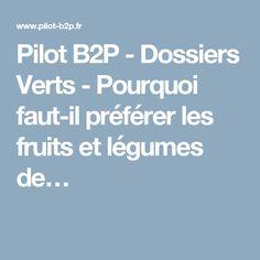 Pilot B2P - Dossiers Verts - Pourquoi faut-il préférer les fruits et légumes de…