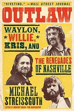 Outlaw: Waylon, Willie, Kris, and the Renegades of Nashville, http://www.amazon.com/dp/0062038192/ref=cm_sw_r_pi_awdm_216Uwb0TTP82W