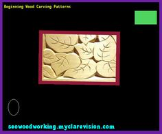 Beginning Wood Carving Patterns 111115 - Woodworking Plans and Projects!