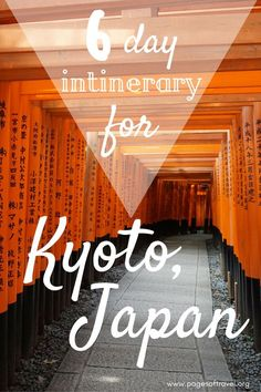 A complete itinerary for 6 days in Kyoto, Japan www.pagesoftravel.org