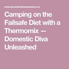 Camping on the Failsafe Diet with a Thermomix — Domestic Diva Unleashed