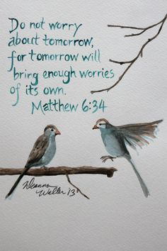 Jesus said: Matthew 6:34