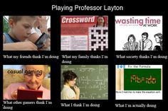 """Professor Layton is my absolute favorite game for DS. The """"what I think I am doing"""" panel is spot on!"""