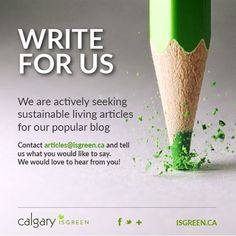 Come and write for us! We would love to hear from any one who would like to write a guest post calgary.isgreen.ca/?utm_content=buffer60f16&utm_medium=social&utm_source=pinterest.com&utm_campaign=buffer