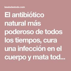 El antibiótico natural más poderoso de todos los tiempos, cura una infección en el cuerpo y mata todos los parásitos! – La Salud Es Todo