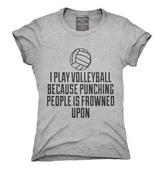 You can order this I Play Volleyball Because Punching People is Frowned Upon t-shirt design on several different sizes, colors, and styles of shirts including short sleeve shirts, hoodies, and tank tops.  Each shirt is digitally printed when ordered, and shipped from Northern California.