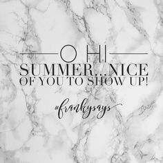 Summer Quote! Summer is teasing us...will she stay or will she go!? #frankysays