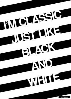 #320 - Classic Just Like Black & White