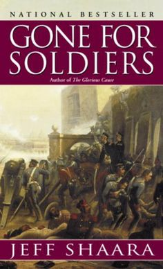 Gone for Soldiers: A Novel of the Mexican War by Jeff Shaara. $5.76. Publisher: Ballantine Books; 1st edition (September 1, 2000). Author: Jeff Shaara. 448 pages