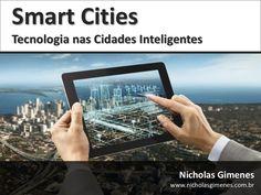 Smart Cities - Tecnologia nas Cidades Inteligentes by Nicholas Fernandes Gimenes -  via slideshare