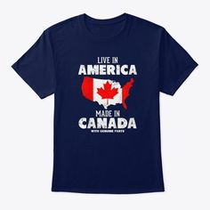 Discover Live In America Made In Canada! Canadian T-Shirt, a custom product made just for you by Teespring. - Live in America, Made in Canada! Canada Day T Shirts, Blue Jay Bird, Canadian Thanksgiving, Canada Eh, Twitch Hoodie, Banff, Dna, Bullet Journal
