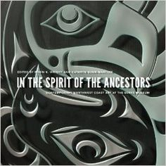 In the Spirit of the Ancestors: Contemporary Northwest Coast Art at the Burke Museum (Native Art of the Pacific Northwest: a Bill Holm Center Series)
