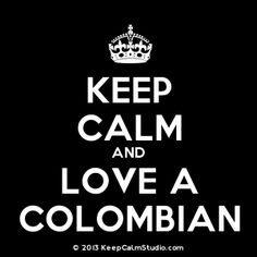 Keep calm and love a Colombian