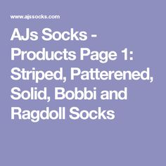 AJs Socks - Products Page 1: Striped, Patterened, Solid, Bobbi and Ragdoll Socks