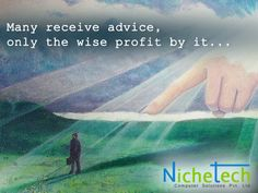 Many receive advice,  only the wise profit by it...