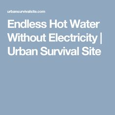 Endless Hot Water Without Electricity | Urban Survival Site