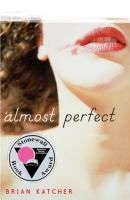 Almost Perfect / Brian Katcher. With his mother working long hours and in pain from a romantic break-up, eighteen-year-old Logan feels alone and unloved until a zany new student arrives at his small-town Missouri high school, keeping a big secret. YA/ KATCHER. 2009. YA Winner - 2011.