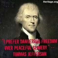 "I prefer dangerous freedom over peaceful slavery. "" - Thomas Jefferson / #Society #President #USA #Quote #Anarchy #American #History #HistoricalFigure #Rebels #Politics / ~Lulladies"