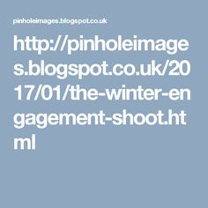 http://pinholeimages.blogspot.co.uk/2017/01/the-winter-engagement-shoot.html