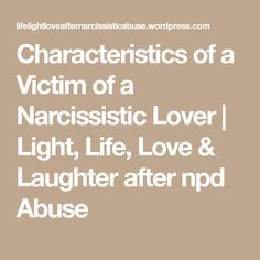 Characteristics of a Victim of a Narcissistic Lover | Light, Life, Love & Laughter after npd Abuse