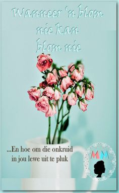 Wanneer ons lewe so vol onkruid is dat die blomme in ons tuin nie kan blom nie. Afrikaans, Place Cards, Place Card Holders, Quotes, Quotations, Quote, Shut Up Quotes
