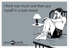 Free and Funny Confession Ecard: I think too much and then put myself in a bad mood. Create and send your own custom Confession ecard. Just In Case, Just For You, Me Quotes, Funny Quotes, Bad Mood Quotes, Work Quotes, Funny Memes, Plus Tv, The Villain