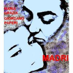 Madri di Maria Grazia Giordano Paperi  http://emozionidiunamusa.blogspot.it/2012/05/donne-madri-figlie.html
