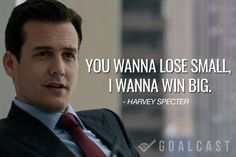Harvey Specter Quotes You wanna lose small I wanna win big More
