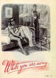 "This German Propaganda leaflet depicted a smiling nude British girl rolling up her stocking while a U.S. Army Staff-sergeant fixes his tie nearby. Text on the front is ""While you are away."" The back depicts a disfigured British soldier dead on the battlefield."