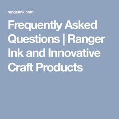 Frequently Asked Questions   Ranger Ink and Innovative Craft Products