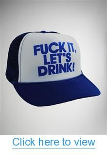Fuck It; Let's Drink! Trucker Hat #Fuck #It; #Drink! #Trucker #Hat